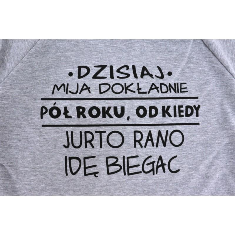 Bluza z napisem DZISIAJ MIJA DOKŁADNIE ROK... (szara)